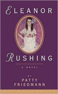 Eleanor Rushing: A Novel - Patty Friedmann
