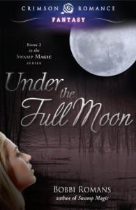 Under the Full Moon: Book 2 in the Swamp Magic Series (Crimson Romance) - Bobbi Romans
