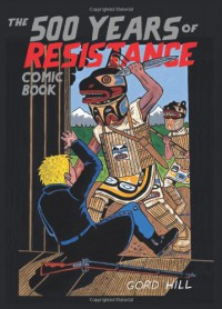 The 500 Years of Resistance Comic Book - Gord Hill, Ward Churchill