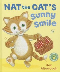 Nat the Cat's Sunny Smile - Jez Alborough