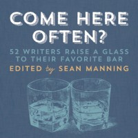 Come Here Often?: 50 Writers Raise a Glass to Their Favorite Bar - Sean Manning, Malachy McCourt