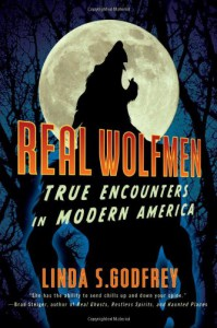 Real Wolfmen: True Encounters in Modern America - Linda S. Godfrey