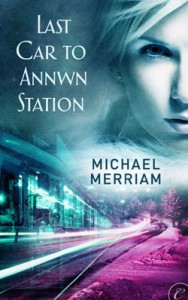 Last Car to Annwn Station - Michael Merriam