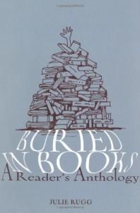 Buried in Books: A Reader's Anthology - Julie Rugg