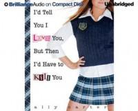I'd Tell You I Love You, But Then I'd Have to Kill You  - Ally Carter, Renée Raudman