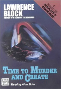 Time to Murder and Create (Matthew Scudder Mysteries) - Lawrence Block