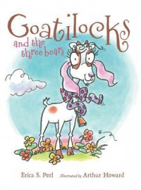 Goatilocks and the Three Bears - Erica S. Perl, Arthur Howard