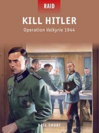 Kill Hitler - Operation Valkyrie 1944 - Neil Short