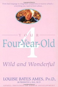 Your Four-Year-Old: Wild and Wonderful - Louise Bates Ames