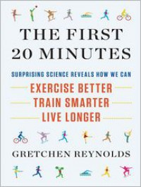 The First 20 Minutes: Surprising Science Reveals How We Can Exercise Better, Train Smarter, Live Longer (Audio) - Gretchen  Reynolds, Karen Saltus