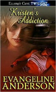 Kristen's Addiction - Evangeline Anderson