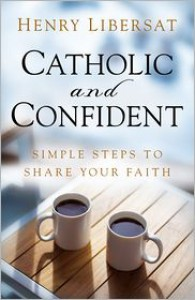 Catholic and Confident: Simple Steps to Share Your Faith - Henry Libersat