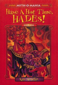 Have a Hot Time, Hades! (Myth-O-Mania) - Kate McMullan, David LaFleur