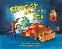 Froggy Goes to Bed - Jonathan London, Frank Remkiewicz