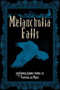 Melancholia Falls - Vanessa De Sade