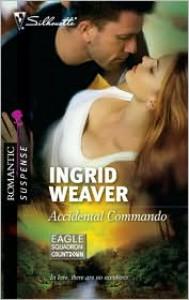 Accidental Commando (Eagle Squadron: Countdown #2) (Silhouette Romantic Suspense #1614) - Ingrid Weaver