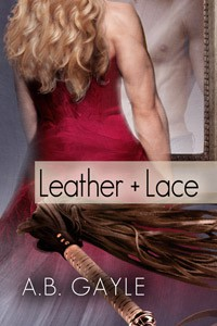 Leather+Lace - A.B. Gayle
