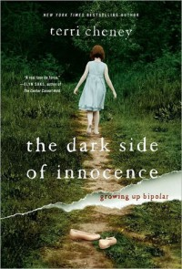 The Dark Side of Innocence: Growing Up Bipolar - Terri Cheney