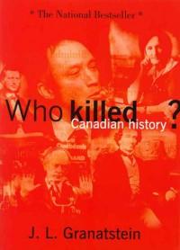 Who Killed Canadian History? - J.L. Granatstein