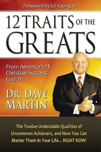 The 12 Traits of the Greats - Dave  Martin
