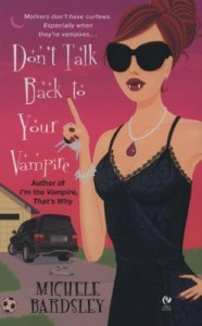 Don't Talk Back To Your Vampire (Broken Heart, Oklahoma, Book 2) [Mass Market Paperback] - Michele Bardsley