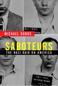 Saboteurs: The Nazi Raid on America - Michael Dobbs