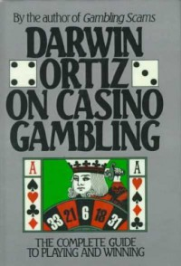 Darwin Ortiz on Casino Gambling: The Complete Guide to Playing and Winning - Darwin Ortiz