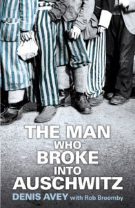 The Man Who Broke Into Auschwitz - Denis Avey;Rob Broomby