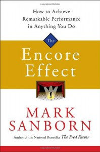 The Encore Effect: How to Achieve Remarkable Performance in Anything You Do - Mark Sanborn