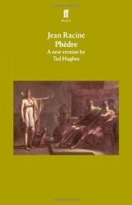 Phèdre - Jean Racine, Ted Hughes