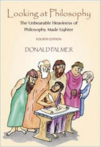 Looking At Philosophy: The Unbearable Heaviness of Philosophy Made Lighter - Donald D. Palmer