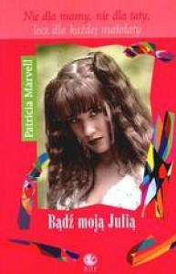 Bądź moją Julią - Patricia Marvell