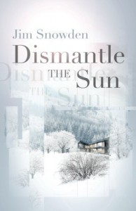 Dismantle the Sun - Jim  Snowden