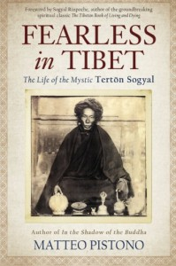 Fearless in Tibet: The Life of the Mystic Terton Sogyal - Matteo Pistono