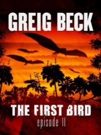 The First Bird: Episode 2 - Greig Beck