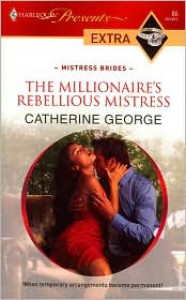 The Millionaire's Rebellious Mistress - Catherine George