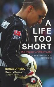 A Life Too Short: The Tragedy of Robert Enke - Ronald Reng