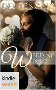 Four Weddings and a Fiasco: Wedding Wishes (Kindle Worlds Novella) - Dee Tenorio