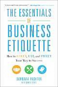 The Essentials of Business Etiquette: How to Greet, Eat, and Tweet Your Way to Success - Barbara Pachter