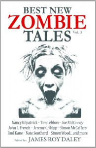 Best New Zombie Tales vol. 3 - James Roy Daley, Tim Lebbon, Paul Kane, Jeremy C. Shipp, Joe McKinney, Nancy Kilpatrick, Nate Southard, Simon Wood