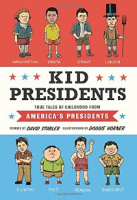 Kid Presidents: True Tales of Childhood from America's Presidents - David Stabler