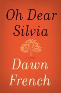Oh Dear Silvia: A Novel - Dawn French