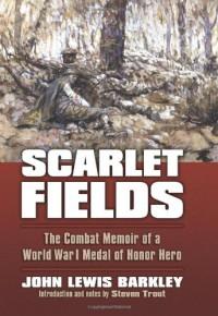 Scarlet Fields: The Combat Memoir of a World War I Medal of Honor Hero (Modern War Studies) - John Lewis Barkley