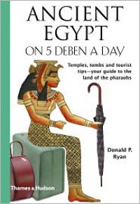 Ancient Egypt on 5 Deben a Day - Donald P. Ryan