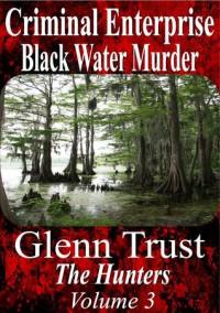 Criminal Enterprise: Black Water Murder - Glenn Trust