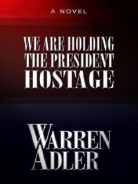 We Are Holding the President Hostage - Warren Adler