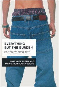 Everything But the Burden: What White People Are Taking from Black Culture - Greg Tate
