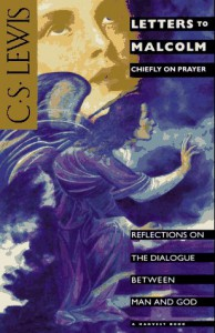 Letters to Malcolm: Chiefly on Prayer - C.S. Lewis