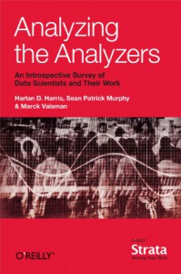 Analyzing the Analyzers: An Introspective Survey of Data Scientists and Their Work - Harlan Harris, Sean Murphy, Marck Vaisman