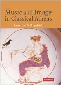 Music and Image in Classical Athens - Sheramy Bundrick
